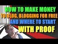 HOW TO MAKE MONEY TO BLOG BLOGGING FOR FREE AND WHERE TO START WITH PROOF