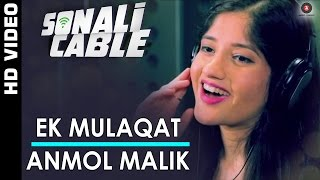 Ek Mulaqat (Female) Video Song | Sonali Cable