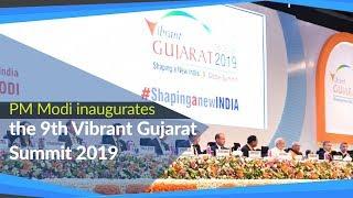 PM Modi inaugurates the 9th Vibrant Gujarat Summit 2019   PMO