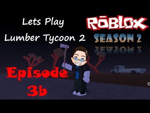 Roblox - Lets Play Lumber Tycoon 2 - Season 2 Ep 3b