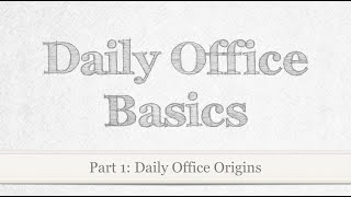 Daily Office Basics - Part 1 - Daily Office Origins
