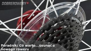 Poradnik: Co warto...usunąć z nowego roweru