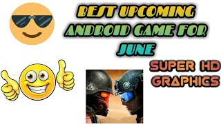 Best upcoming Android Game for june | Rigester Now |