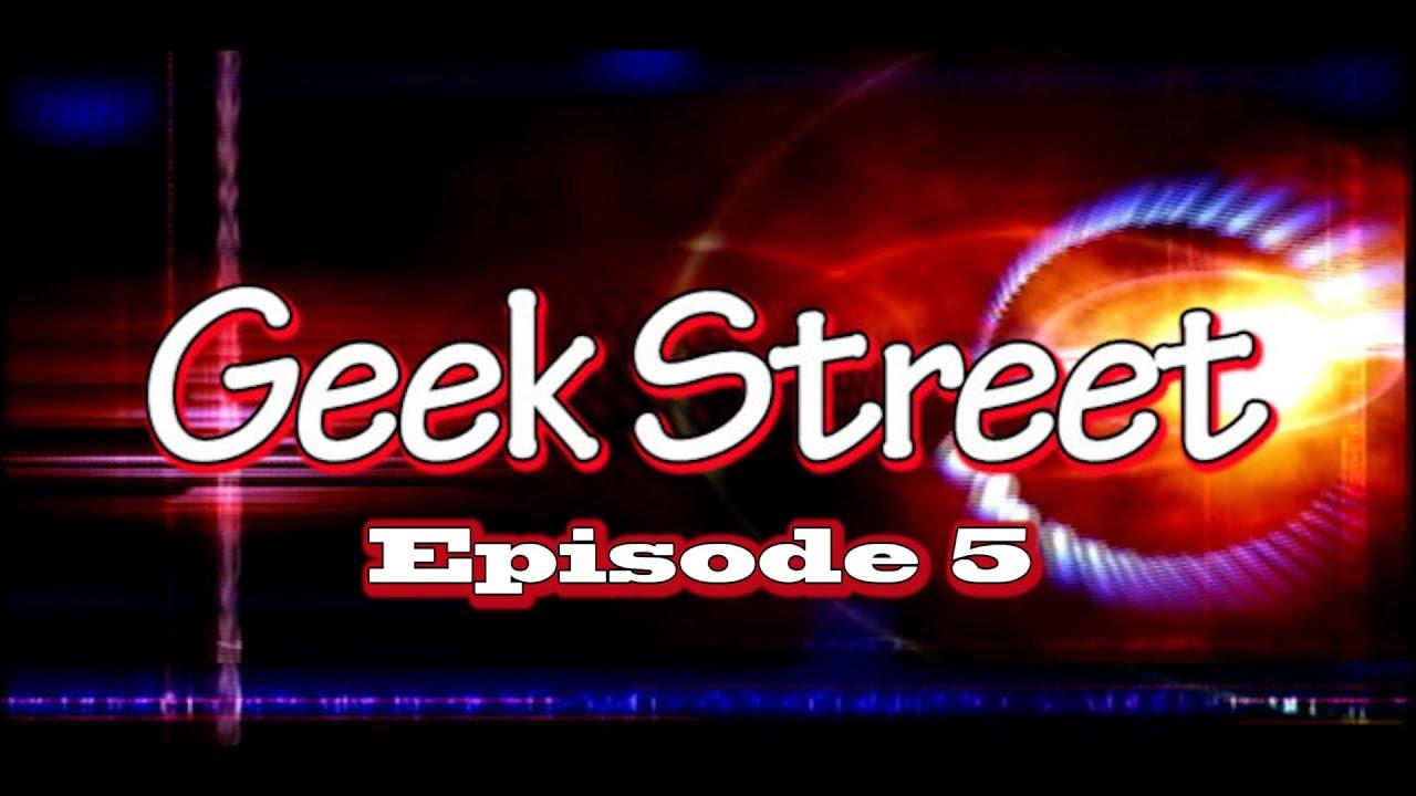 Geek Street Episode 5