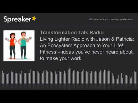 Living Lighter Radio With Jason & Patricia: An Ecosystem