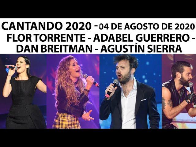 Cantando 2020 Programa 04 08 20 Flor Torrente Adabel Guerrero Dan Breitman Y Agustin Sierra Youtube
