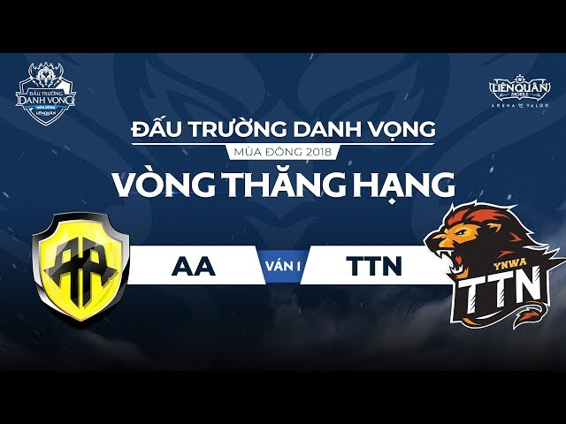 [Ván 1] AA vs TTN - Vòng Thăng Hạng ĐTDV Mùa Đông 2018- Garena Liên Quân Mobile