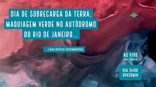 Sobrecarga da Terra;  Maquiagem verde no autódromo do RJ e mais notícias... - VERDE MAR AO VIVO #58