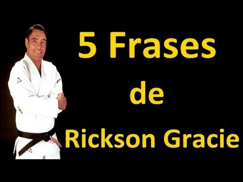 5 Frases De Rickson Gracie Youtube