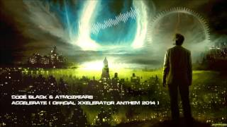 Code Black & Atmozfears - Accelerate (Official XXelerator Anthem 2014) [HQ Original]
