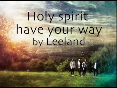 Leeland - Holy Spirit have your way [ Eng & NL Lyrics}