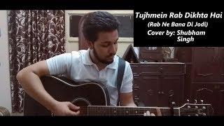 Gambar cover Tujhmein Rab Dikhta Hai | Roop Kumar Rathod | Rab Ne Bana Di Jodi | Cover by Shubham Singh