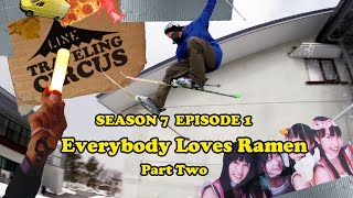 LINE Traveling Circus 7.1 Everybody Loves Ramen - Part 2