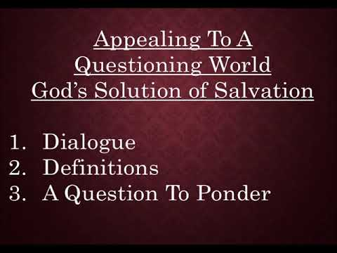 """Appealing To A Questioning World: God's Solution Of Salvation"""