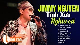 Tuyển tập nhạc Jimmy Nguyễn hay nhất mọi thời đại - LK TÌNH XƯA NGHĨA CŨ Để Đời