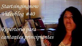 Startsingingnow - Videoblog #40 - Repertorio para cantantes principiantes