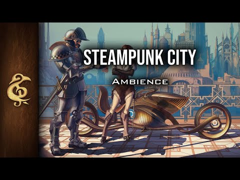 🎧 RPG / D&D Ambience - Steampunk City | Gears, Trains, Crowd, Mechanical, Inventions