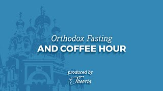 Eastern Orthodox Fasting and Coffee Hour
