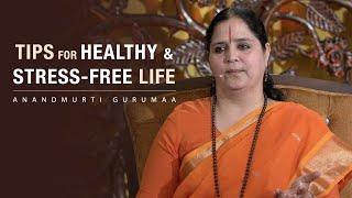 Tips for Healthy & Stress-free Life | Anandmurti Gurumaa (Hindi)