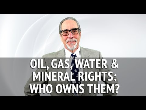 Who Owns your Oil, Gas, Water and Mineral Rights?