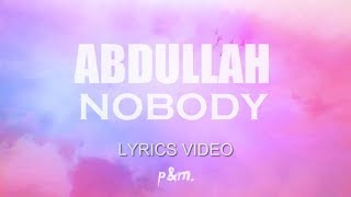 Abdullah - Nobody (Lyric/Lyrics Video)