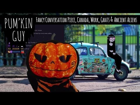 Fancy Conversation Peice, Canada, Work, Gnats & Ancient Aliens : Pum'Kin Guy