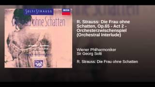 R. Strauss: Die Frau ohne Schatten, Op.65 - Act 2 - Orchesterzwischenspiel (Orchestral Interlude)