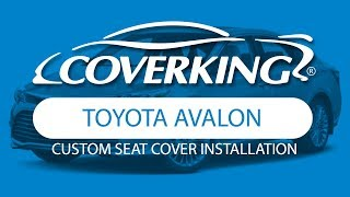 How to Install 2013-2018 Toyota Avalon Custom Seat Covers | COVERKING®