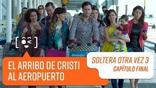El arribo de Cristi al aeropuerto | Soltera Otra Vez 3 | Capítulo Final