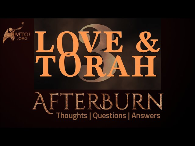 Afterburn: Thoughts, Q&A on Love and Torah - Part 3