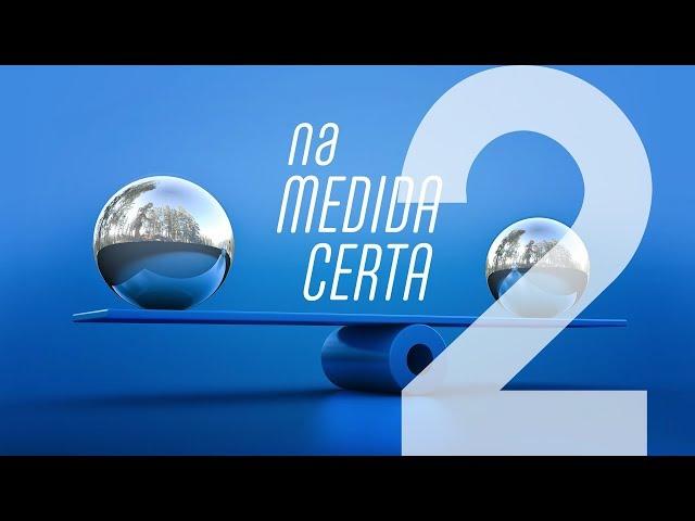NA MEDIDA CERTA - 2 de 7 - O Futuro Nos Pertence?