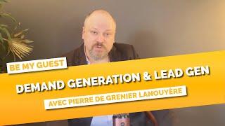 La Demand Generation expliquée par Pierre de Grenier Lanouyère - Be My Guest #2