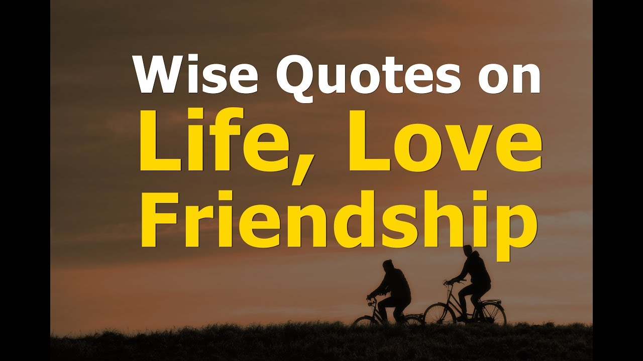 Wise Quotes On Life Love And Friendship Youtube