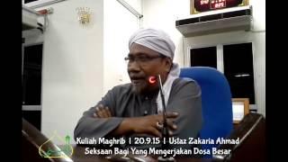 Kuliah Maghrib  l  Ustaz Zakaria Ahmad  l  20.9.15  l  Seksaan Bagi Yang Mengerjakan Dosa Besar