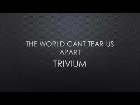 Trivium - The World Can't Tear Us Apart