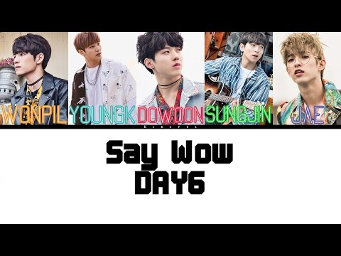 Say Wow - DAY6 [Color Coded Lyrics] (ENG/ROM/HAN)