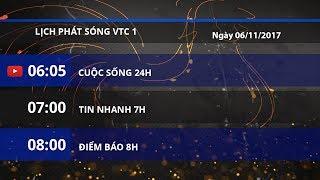 Lịch phát sóng kênh VTC1 ngày 06/11/2017 | VTC1