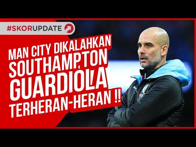 MAN CITY DIKALAHKAN SOUTHAMPTON, GUARDIOLA TERHERAN HERAN !!