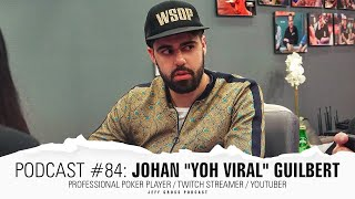 "Podcast #84: Johan ""YoH ViraL"" Guilbert / Professional Poker Player / Twitch Streamer / Youtuber"