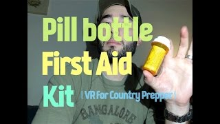 Pill Bottle First Aid Kit   VR for Country Prepper   - MuddyTigerOutdoors