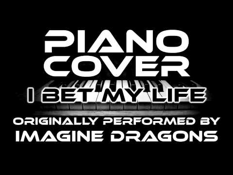 I Bet My Life (Piano Cover) [Tribute to Imagine Dragons]