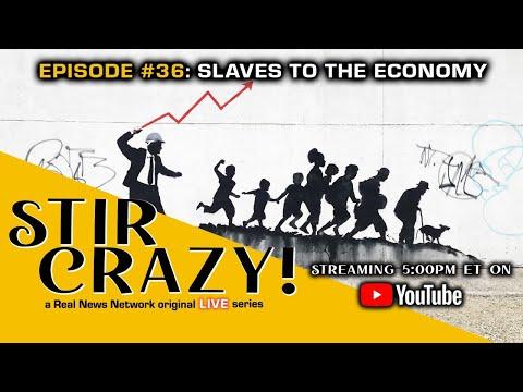 Stir Crazy! Episode #36: Slaves To The Economy