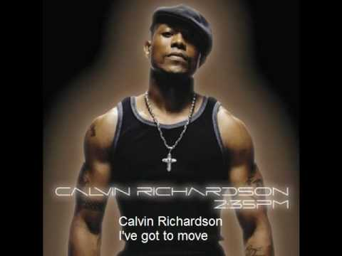Calvin Richardson  Ive got to move