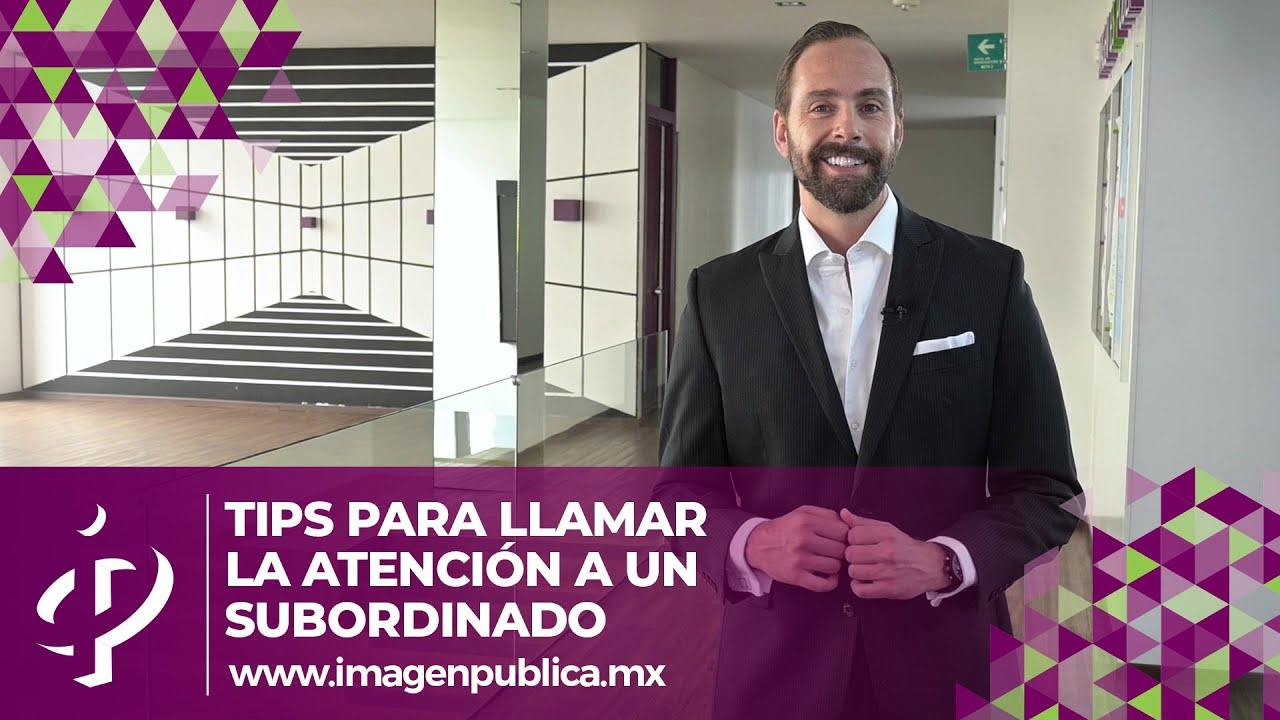 Tips para llamarle la atención a un subordinado - Alvaro Gordoa - Colegio de Imagen Pública