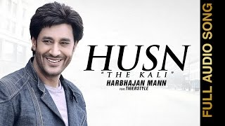 HUSN - THE KALI (HD AUDIO)    HARBHAJAN MANN feat. TIGERSTYLE    New Punjabi Songs 2016