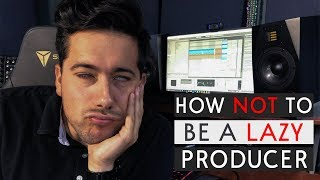 How To Stop Being a Lazy Music Producer