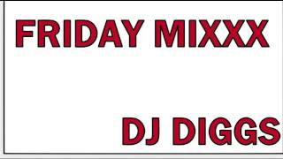 FRIDAY MIXX 8-12.........DJ DIGGS.....(REVISED)