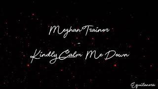 Meghan Trainor - Kindly Calm Me Down (Audio)