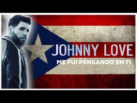 ME FUI PENSANDO EN TI  - JOHNNY LOVE (OFFICIAL MUSIC VIDEO) - PUERTO RICO