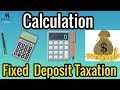 Fixed Deposit Taxation   How do they work ?  Only Examples
